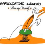Appreciative Inquiry [2/6] : Pourquoi diable orienter votre pensée vers le positif dans vos changements… et surtout comment ?! [Principe Positif]